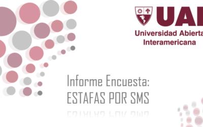 Informe Encuesta: ESTAFAS POR SMS (Universidad Abierta Interamericana)